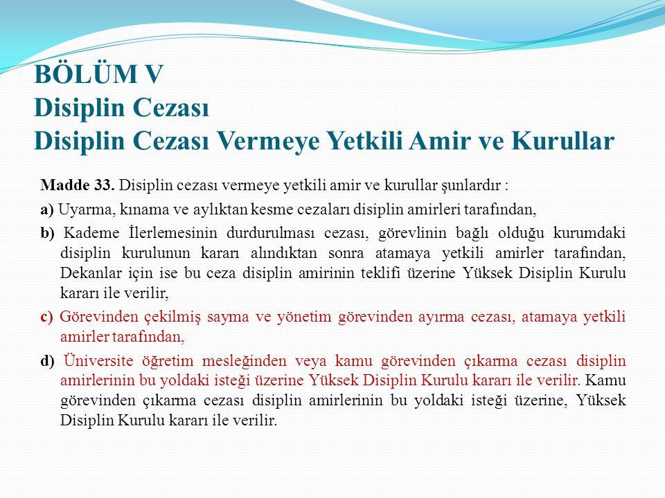 BÖLÜM V Disiplin Cezası Disiplin Cezası Vermeye Yetkili Amir ve Kurullar Madde 33. Disiplin cezası vermeye yetkili amir ve kurullar şunlardır : a) Uya