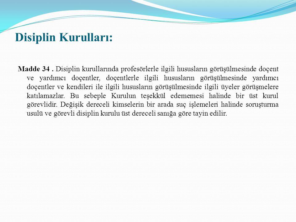 Disiplin Kurulları: Madde 34. Disiplin kurullarında profesörlerle ilgili hususların görüşülmesinde doçent ve yardımcı doçentler, doçentlerle ilgili hu