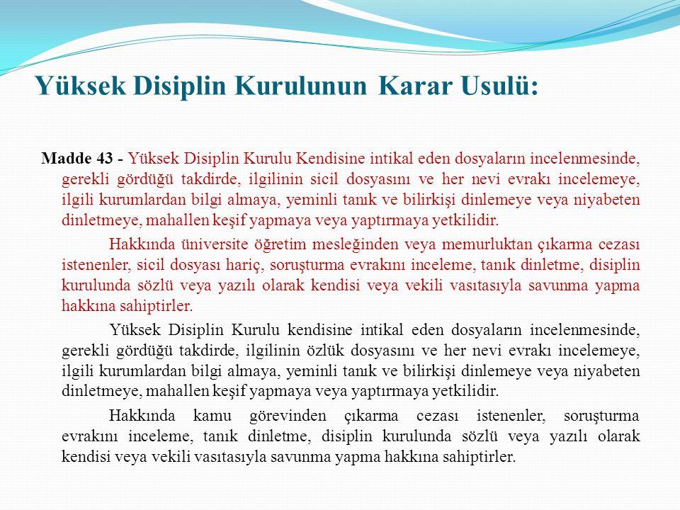 Yüksek Disiplin Kurulunun Karar Usulü: Madde 43 - Yüksek Disiplin Kurulu Kendisine intikal eden dosyaların incelenmesinde, gerekli gördüğü takdirde, i