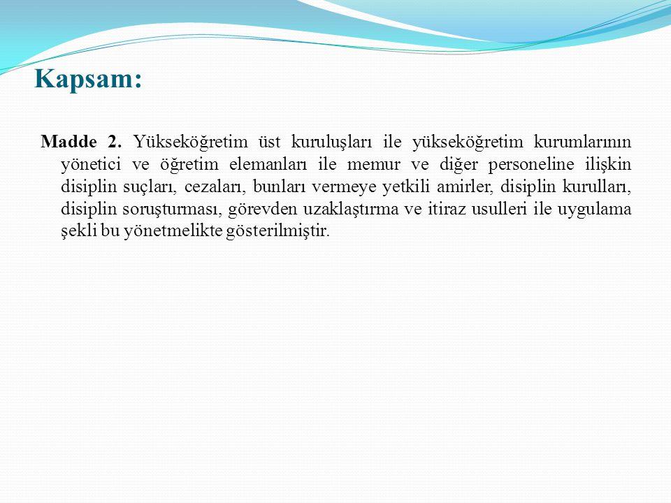 Kapsam: Madde 2. Yükseköğretim üst kuruluşları ile yükseköğretim kurumlarının yönetici ve öğretim elemanları ile memur ve diğer personeline ilişkin di