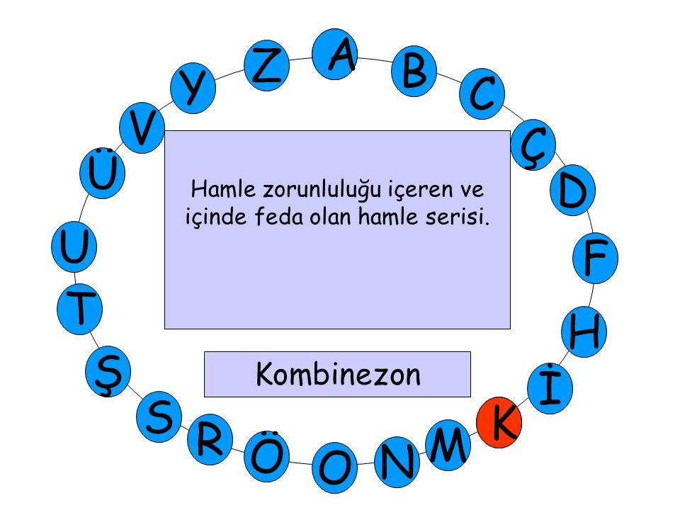 A M Ü V Y Z D Ç C B A U T H F Ş R Ö O İ K N S K Hamle zorunluluğu içeren ve içinde feda olan hamle serisi. Kombinezon