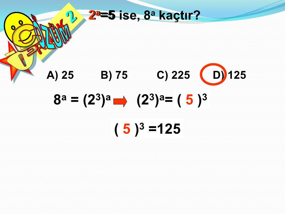 (2 3 ) a = (2 a ) 3 RNEK 2 2 a =5 ise, 8 a kaçtır? A) 25B) 75C) 225D) 125 8 a = (2 3 ) a (2a)3(2a)3 2 a =5 ( 5 ) 3 =125 ( 5 ) 3