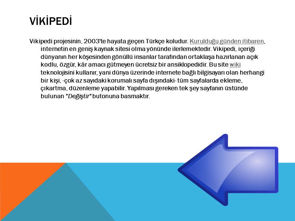 VİKİPEDİ Vikipedi projesinin, 2003 te hayata geçen Türkçe koludur.