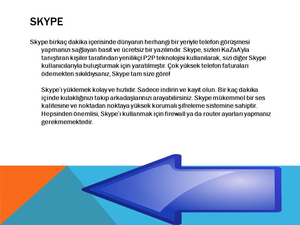 SKYPE Skype birkaç dakika içerisinde dünyanın herhangi bir yeriyle telefon görüşmesi yapmanızı sağlayan basit ve ücretsiz bir yazılımdır.