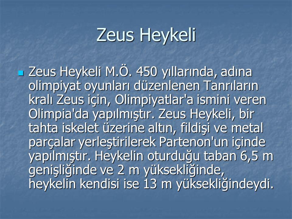 Zeus Heykeli Zeus Heykeli M.Ö. 450 yıllarında, adına olimpiyat oyunları düzenlenen Tanrıların kralı Zeus için, Olimpiyatlar'a ismini veren Olimpia'da