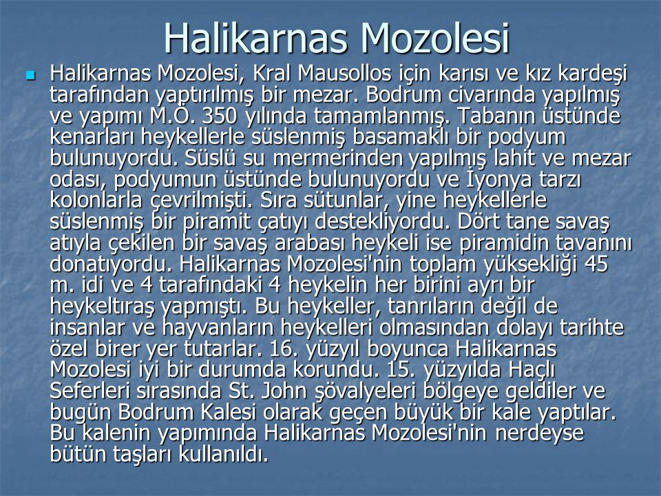 Halikarnas Mozolesi Halikarnas Mozolesi, Kral Mausollos için karısı ve kız kardeşi tarafından yaptırılmış bir mezar. Bodrum civarında yapılmış ve yapı
