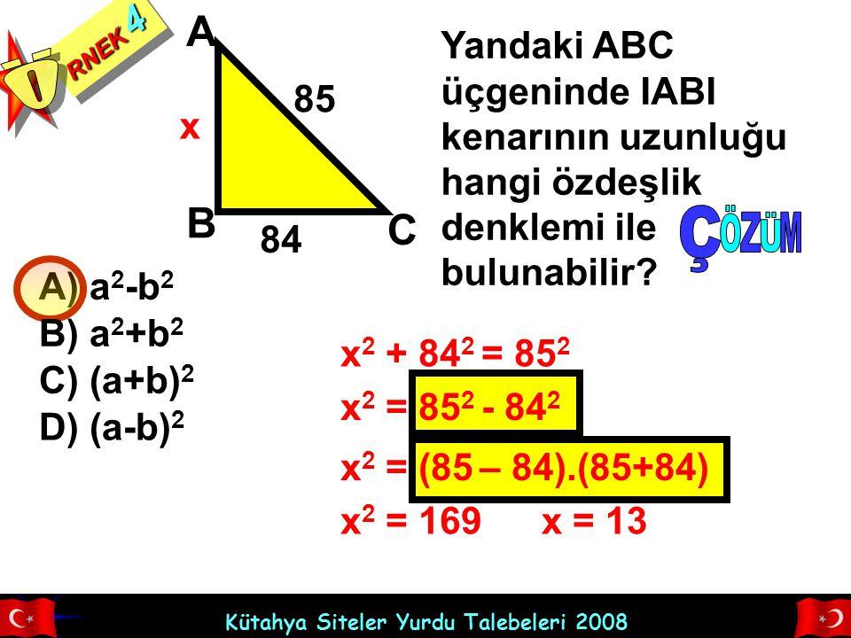 Kütahya Siteler Yurdu Talebeleri 2008 RNEK 4 Yandaki ABC üçgeninde IABI kenarının uzunluğu hangi özdeşlik denklemi ile bulunabilir? A) a 2 -b 2 84 85