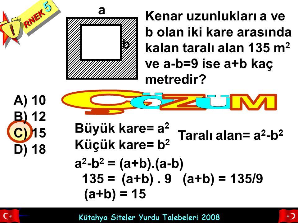 Kütahya Siteler Yurdu Talebeleri 2008 RNEK 5 Kenar uzunlukları a ve b olan iki kare arasında kalan taralı alan 135 m 2 ve a-b=9 ise a+b kaç metredir?
