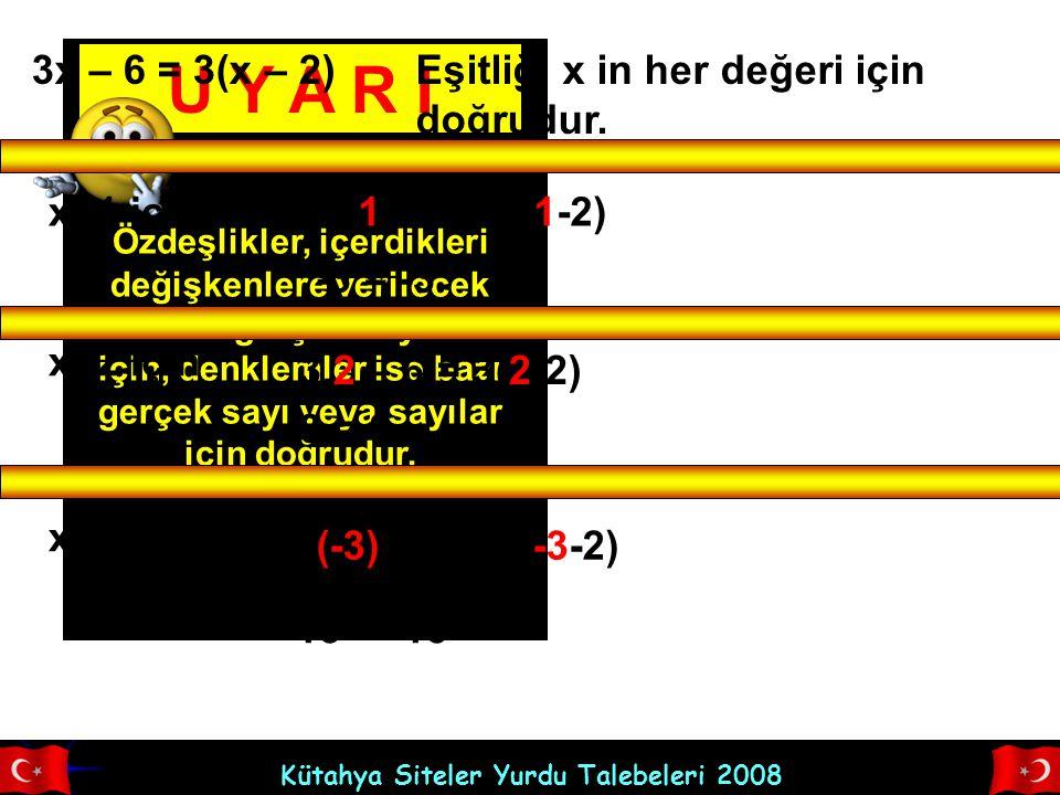 Kütahya Siteler Yurdu Talebeleri 2008 U Y A R I Özdeşlikler, içerdikleri değişkenlere verilecek bütün gerçek sayılar için, denklemler ise bazı gerçek
