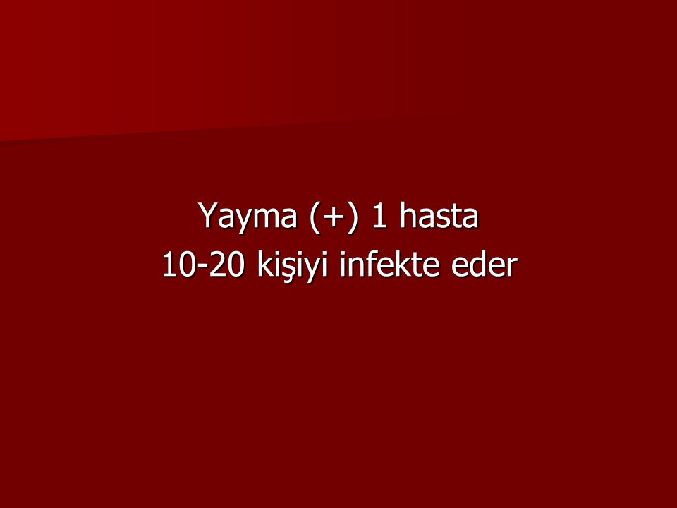 Yayma (+) 1 hasta 10-20 kişiyi infekte eder