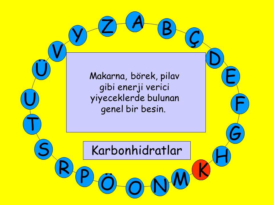 A M Ü V Y Z E D Ç B A U T G F S P Ö O H K N R K Makarna, börek, pilav gibi enerji verici yiyeceklerde bulunan genel bir besin.