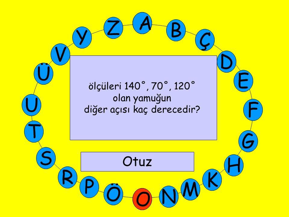 A M Ü V Y Z E D Ç B A U T G F S P Ö O H K N R ölçüleri 140˚, 70˚, 120˚ olan yamuğun diğer açısı kaç derecedir.