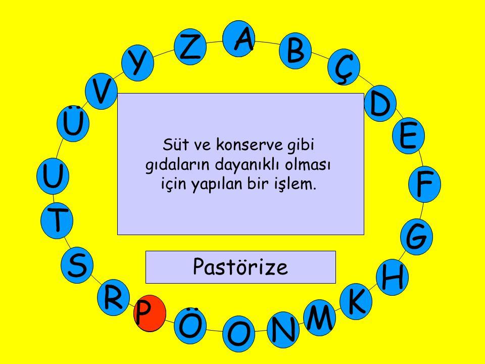A M Ü V Y Z E D Ç B A U T G F S P Ö O H K N R Süt ve konserve gibi gıdaların dayanıklı olması için yapılan bir işlem.