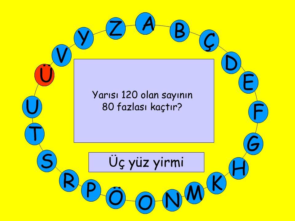 A M Ü V Y Z E D Ç B A U T G F S P Ö O H K N R Yarısı 120 olan sayının 80 fazlası kaçtır.