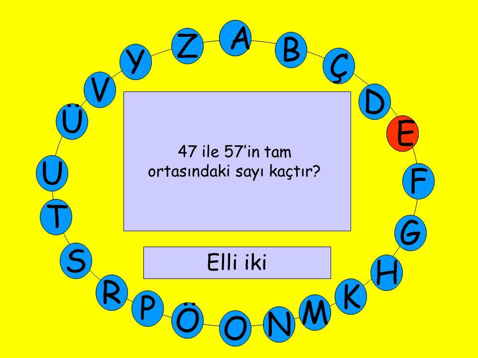 A M Ü V Y Z E D Ç B A U T G F S P Ö O H K N R E 47 ile 57'in tam ortasındaki sayı kaçtır Elli iki