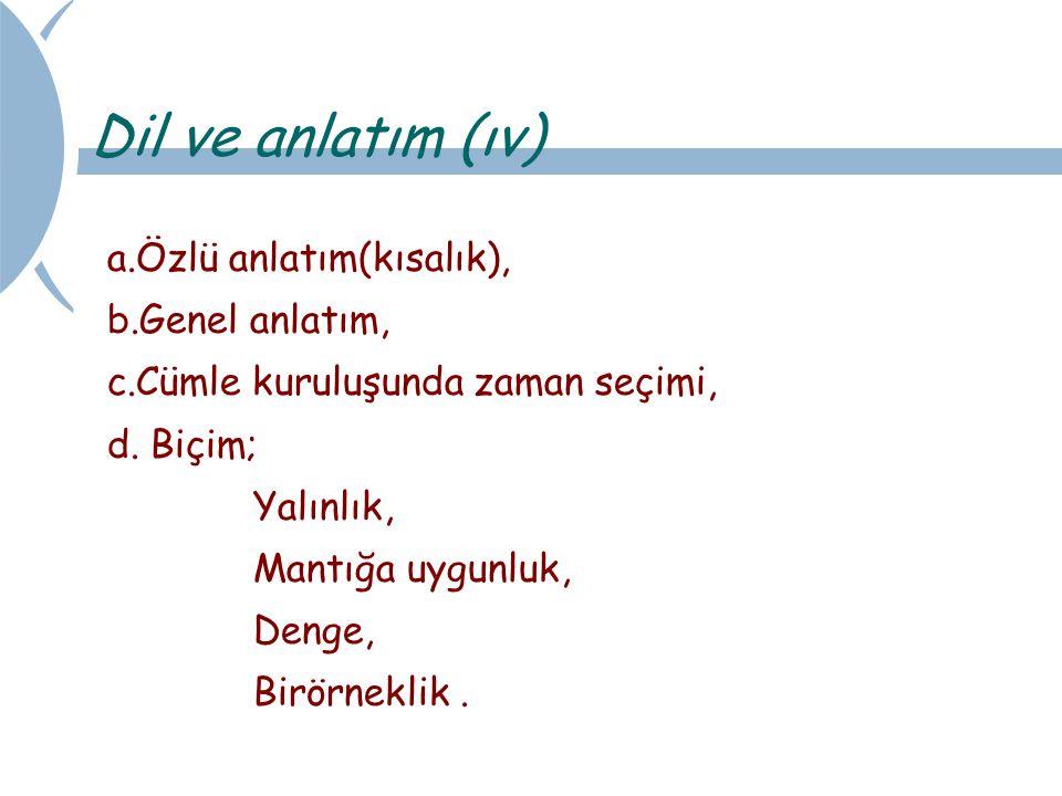 a.Özlü anlatım(kısalık), b.Genel anlatım, c.Cümle kuruluşunda zaman seçimi, d.