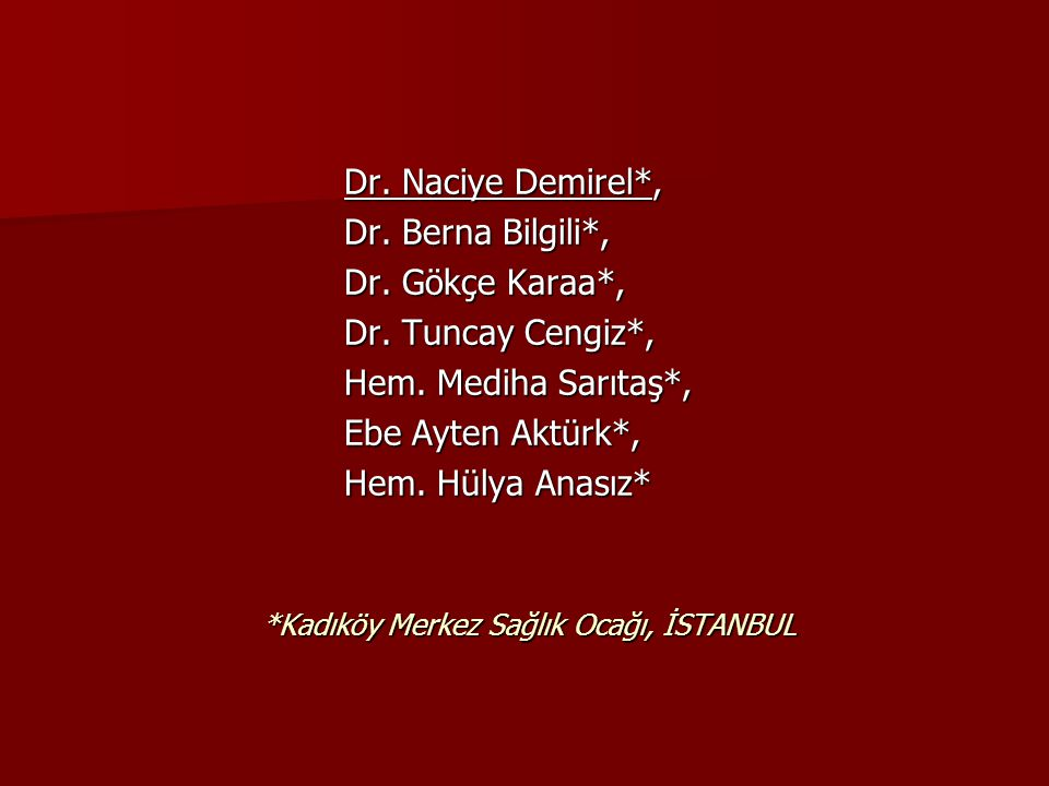 *Kadıköy Merkez Sağlık Ocağı, İSTANBUL Dr. Naciye Demirel*, Dr.