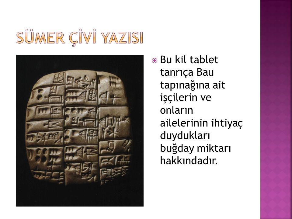  Bu kil tablet tanrıça Bau tapınağına ait işçilerin ve onların ailelerinin ihtiyaç duydukları buğday miktarı hakkındadır.