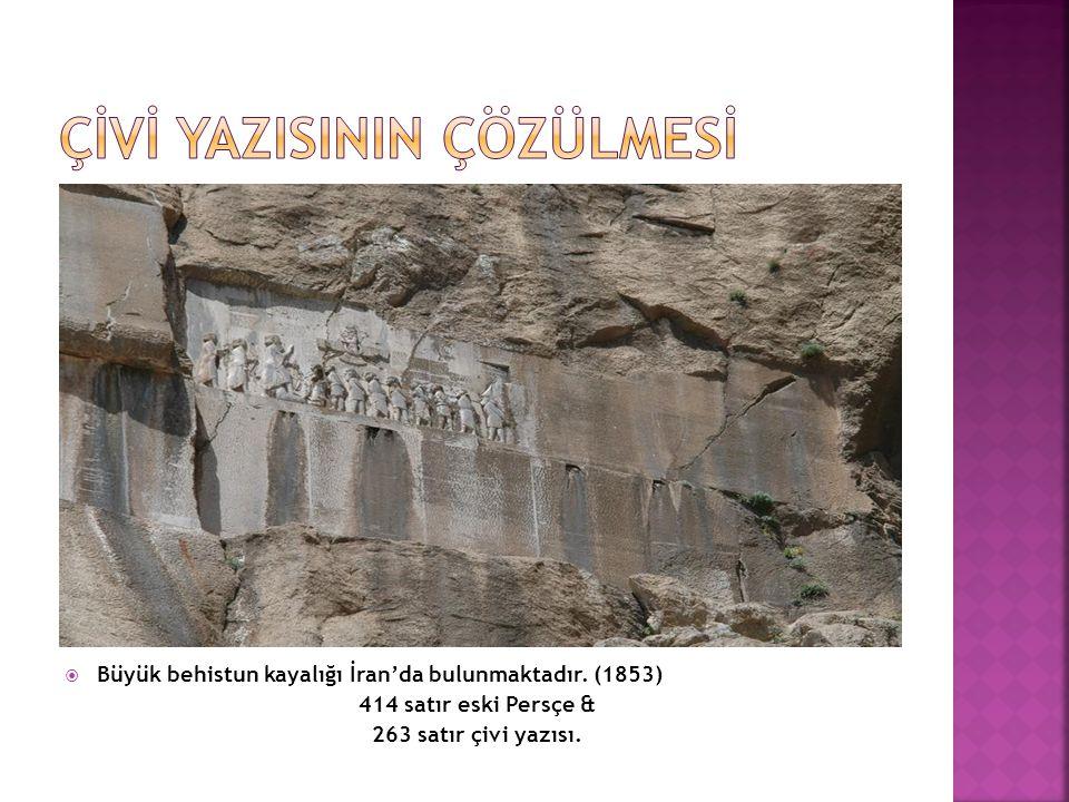  Büyük behistun kayalığı İran'da bulunmaktadır. (1853) 414 satır eski Persçe & 263 satır çivi yazısı.