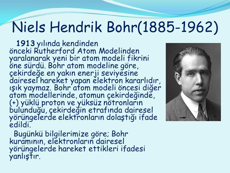 Niels Hendrik Bohr(1885-1962) 1913 yılında kendinden önceki Rutherford Atom Modelinden yaralanarak yeni bir atom modeli fikrini öne sürdü. Bohr atom m