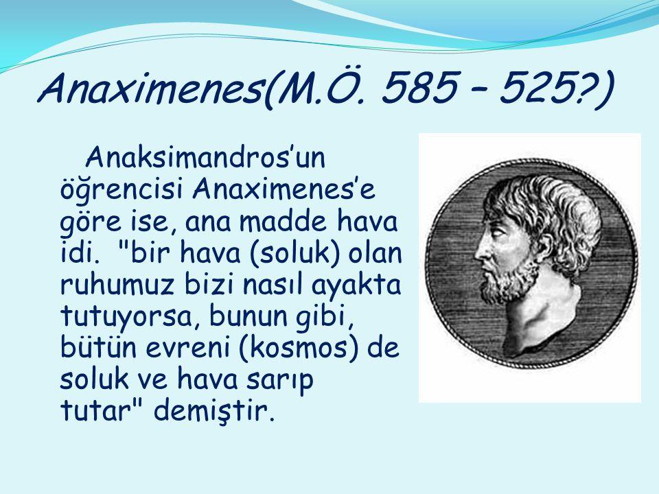 Anaximenes(M.Ö. 585 – 525?) Anaksimandros'un öğrencisi Anaximenes'e göre ise, ana madde hava idi.