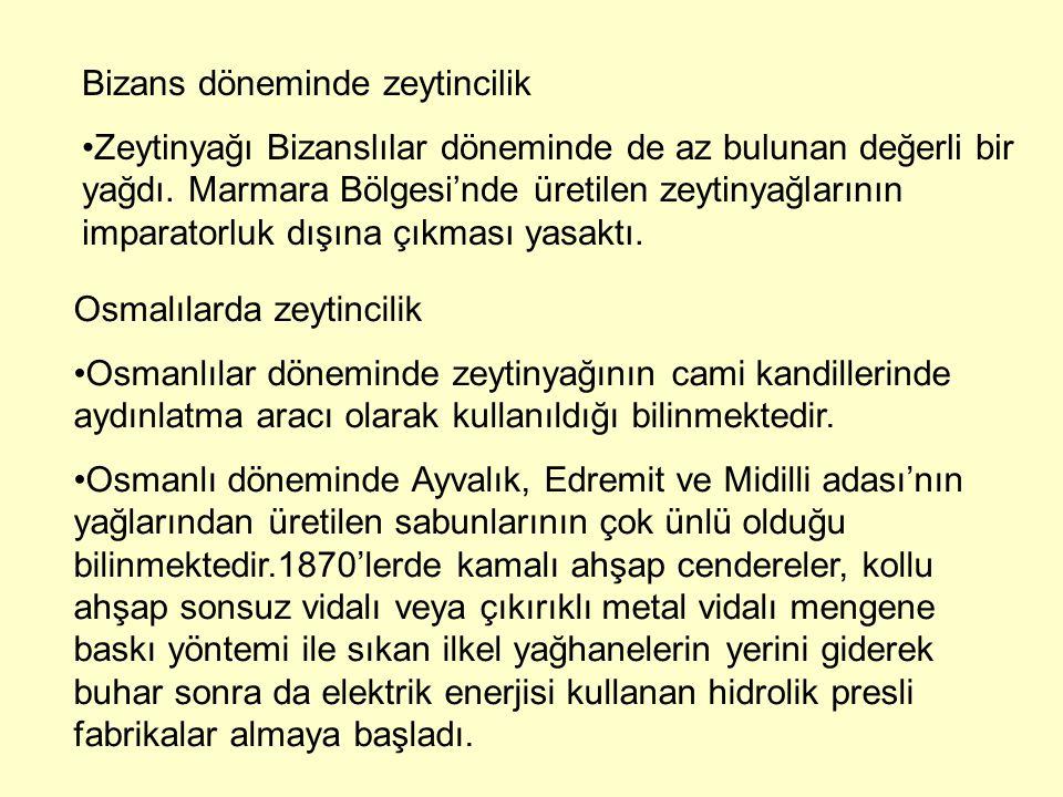 Bizans döneminde zeytincilik Zeytinyağı Bizanslılar döneminde de az bulunan değerli bir yağdı. Marmara Bölgesi'nde üretilen zeytinyağlarının imparator