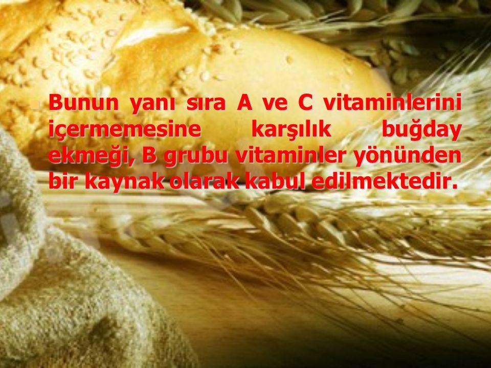 Bunun yanı sıra A ve C vitaminlerini içermemesine karşılık buğday ekmeği, B grubu vitaminler yönünden bir kaynak olarak kabul edilmektedir. Bunun yanı