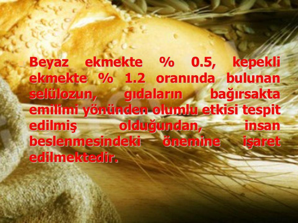 Beyaz ekmekte % 0.5, kepekli ekmekte % 1.2 oranında bulunan selülozun, gıdaların bağırsakta emilimi yönünden olumlu etkisi tespit edilmiş olduğundan,