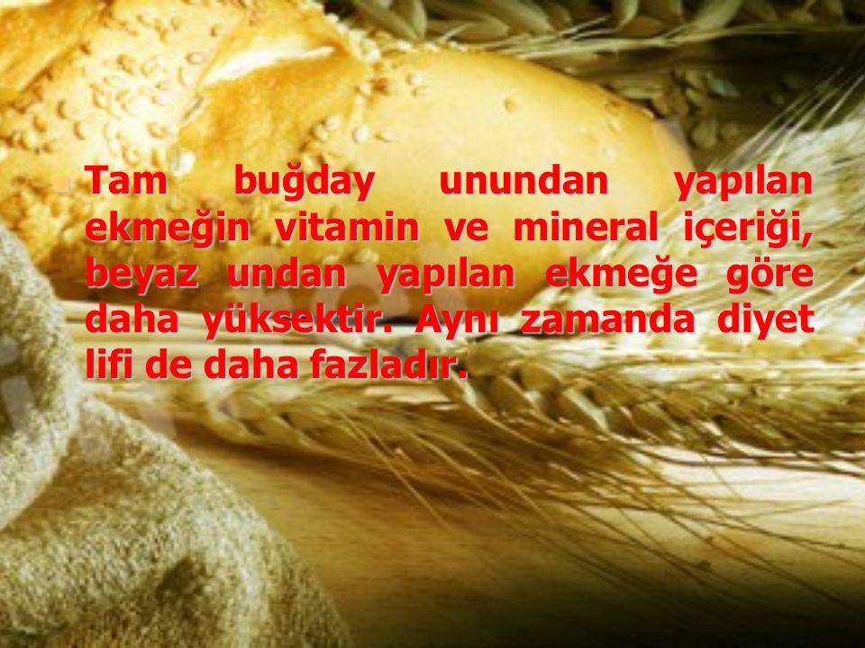 Tam buğday unundan yapılan ekmeğin vitamin ve mineral içeriği, beyaz undan yapılan ekmeğe göre daha yüksektir. Aynı zamanda diyet lifi de daha fazladı