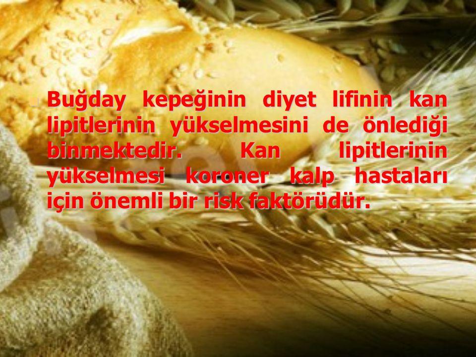 Buğday kepeğinin diyet lifinin kan lipitlerinin yükselmesini de önlediği binmektedir. Kan lipitlerinin yükselmesi koroner kalp hastaları için önemli b