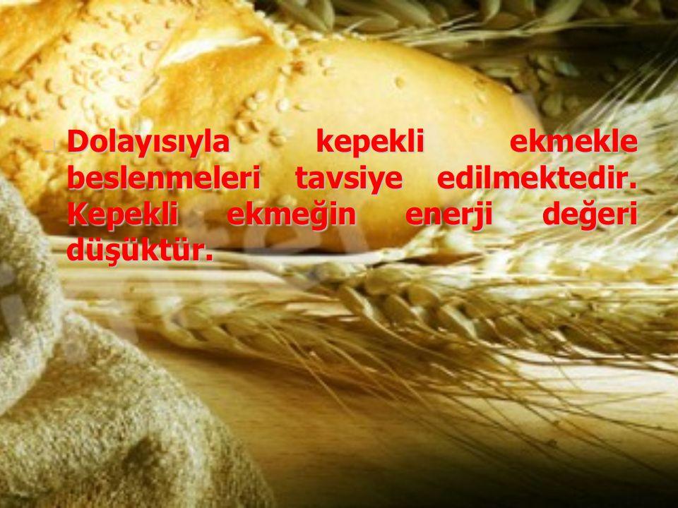 Dolayısıyla kepekli ekmekle beslenmeleri tavsiye edilmektedir. Kepekli ekmeğin enerji değeri düşüktür. Dolayısıyla kepekli ekmekle beslenmeleri tavsiy