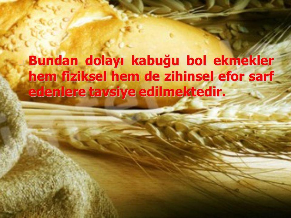 Bundan dolayı kabuğu bol ekmekler hem fiziksel hem de zihinsel efor sarf edenlere tavsiye edilmektedir. Bundan dolayı kabuğu bol ekmekler hem fiziksel