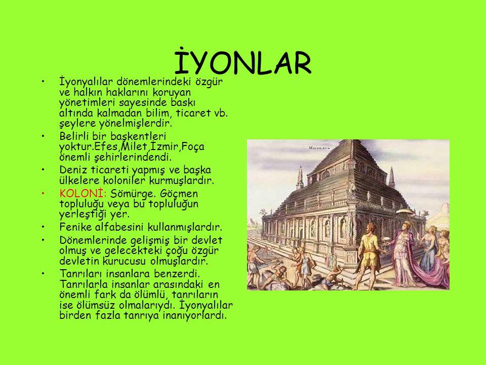 İYONLAR İyonyalılar dönemlerindeki özgür ve halkın haklarını koruyan yönetimleri sayesinde baskı altında kalmadan bilim, ticaret vb. şeylere yönelmişl