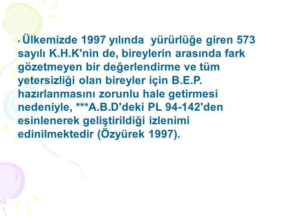 Ülkemizde 1997 yılında yürürlüğe giren 573 sayılı K.H.K'nin de, bireylerin arasında fark gözetmeyen bir değerlendirme ve tüm yetersizliği olan bireyle