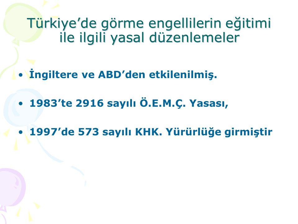 Türkiye'de görme engellilerin eğitimi ile ilgili yasal düzenlemeler İngiltere ve ABD'den etkilenilmiş. 1983'te 2916 sayılı Ö.E.M.Ç. Yasası, 1997'de 57