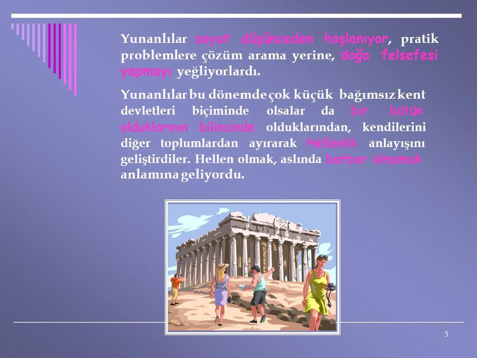 Yunanlılar soyut düşünceden hoşlanıyor, pratik problemlere çözüm arama yerine, doğa felsefesi yapmayı yeğliyorlardı. Yunanlılar bu dönemde çok küçük b