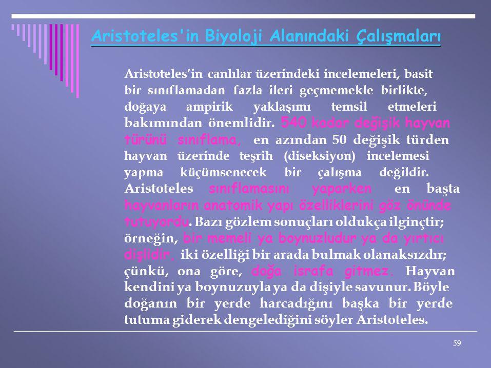 Aristoteles'in Biyoloji Alanındaki Çalışmaları Aristoteles'in canlılar üzerindeki incelemeleri, basit bir sınıflamadan fazla ileri geçmemekle birlikte