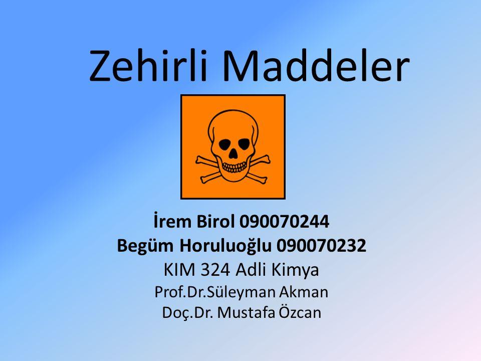 Zehirli Maddeler İrem Birol 090070244 Begüm Horuluoğlu 090070232 KIM 324 Adli Kimya Prof.Dr.Süleyman Akman Doç.Dr. Mustafa Özcan