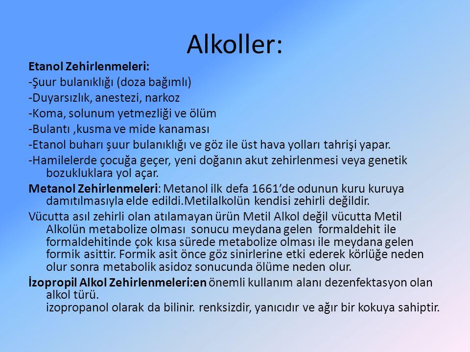 Alkoller: Etanol Zehirlenmeleri: -Şuur bulanıklığı (doza bağımlı) -Duyarsızlık, anestezi, narkoz -Koma, solunum yetmezliği ve ölüm -Bulantı,kusma ve m