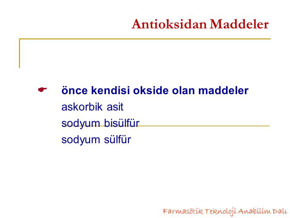 önce kendisi okside olan maddeler askorbik asit sodyum bisülfür sodyum sülfür Farmasötik Teknoloji Anabilim Dalı Antioksidan Maddeler