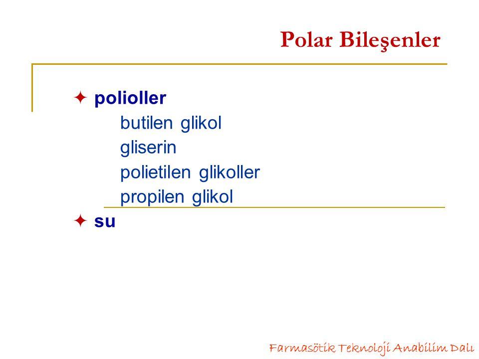  polioller butilen glikol gliserin polietilen glikoller propilen glikol  su Farmasötik Teknoloji Anabilim Dalı Polar Bileşenler