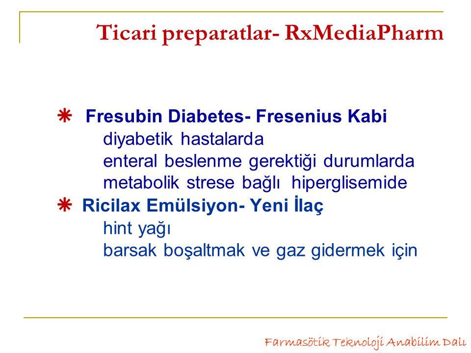  Fresubin Diabetes- Fresenius Kabi diyabetik hastalarda enteral beslenme gerektiği durumlarda metabolik strese bağlıhiperglisemide  Ricilax Emülsiyon- Yeni İlaç hint yağı barsak boşaltmak ve gaz gidermek için Farmasötik Teknoloji Anabilim Dalı Ticari preparatlar- RxMediaPharm