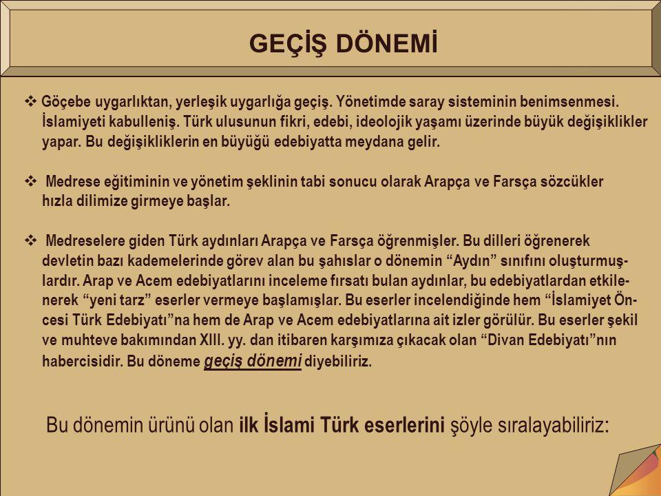 GEÇİŞ DÖNEMİ   Göçebe uygarlıktan, yerleşik uygarlığa geçiş. Yönetimde saray sisteminin benimsenmesi. İslamiyeti kabulleniş. Türk ulusunun fikri, ed