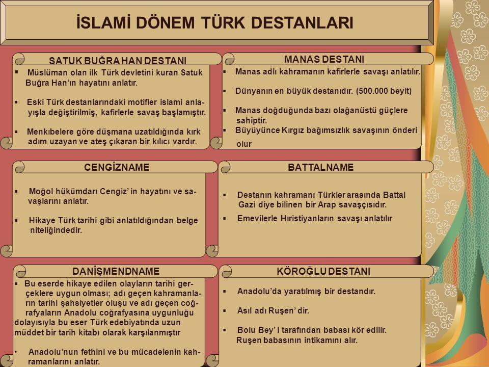 İSLAMİ DÖNEM TÜRK DESTANLARI SATUK BUĞRA HAN DESTANI  Müslüman olan ilk Türk devletini kuran Satuk Buğra Han'ın hayatını anlatır.  Eski Türk destanl
