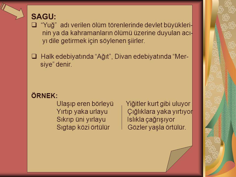 """SAGU:  """"Yuğ"""" adı verilen ölüm törenlerinde devlet büyükleri- nin ya da kahramanların ölümü üzerine duyulan acı- yı dile getirmek için söylenen şiirle"""