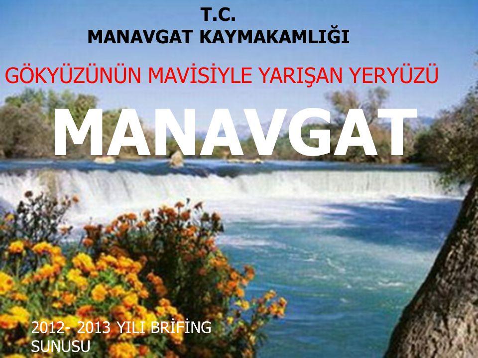 T.C. MANAVGAT KAYMAKAMLIĞI MANAVGAT 2012- 2013 YILI BRİFİNG SUNUSU GÖKYÜZÜNÜN MAVİSİYLE YARIŞAN YERYÜZÜ