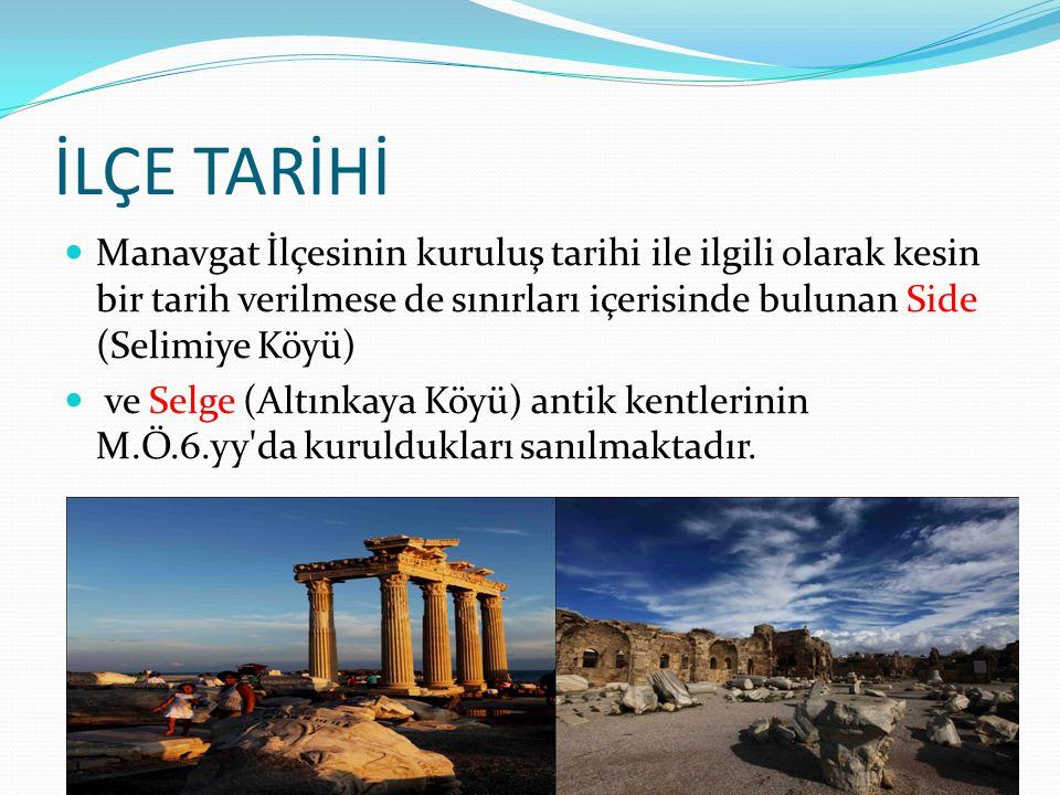 İLÇE TARİHİ Manavgat 1220 yılında Selçuklu, İdaresine girmiştir.
