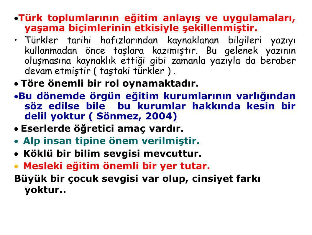 Türk toplumlarının eğitim anlayış ve uygulamaları, yaşama biçimlerinin etkisiyle şekillenmiştir. Türkler tarihi hafızlarından kaynaklanan bilgileri y