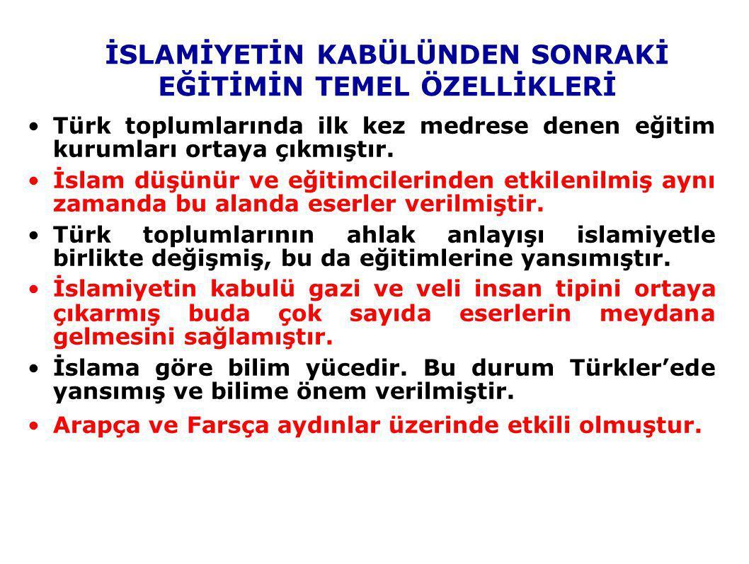 Türk toplumlarında ilk kez medrese denen eğitim kurumları ortaya çıkmıştır. İslam düşünür ve eğitimcilerinden etkilenilmiş aynı zamanda bu alanda eser