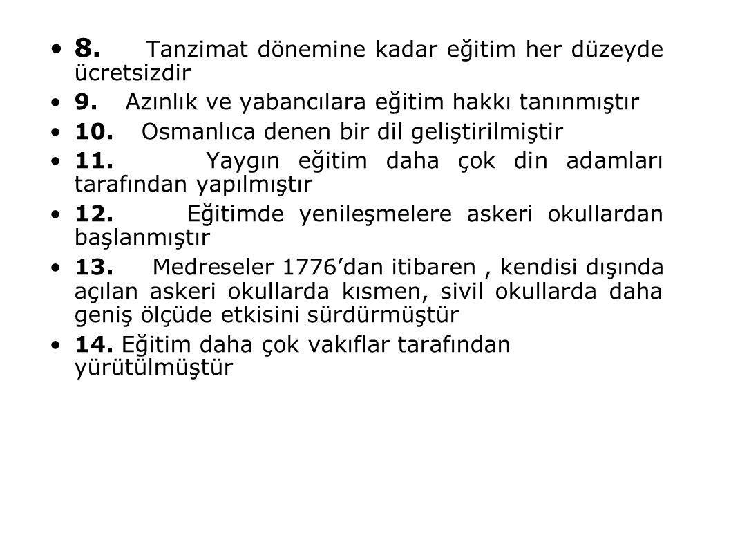 8. Tanzimat dönemine kadar eğitim her düzeyde ücretsizdir 9. Azınlık ve yabancılara eğitim hakkı tanınmıştır 10. Osmanlıca denen bir dil geliştirilmiş